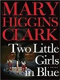 Two Little Girls in Blue, Mary Higgins Clark, 1594131880