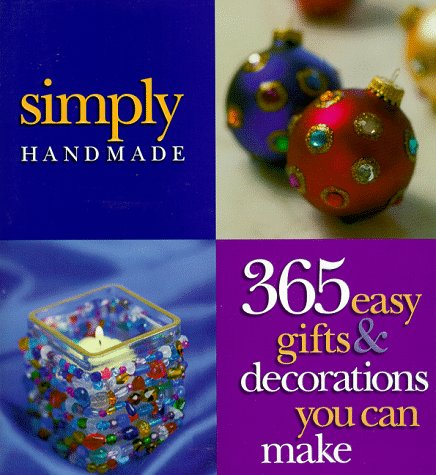 Simply Handmade: 365 Easy Gifts & Decorations You Can Make (Handmade Holiday Decorations)