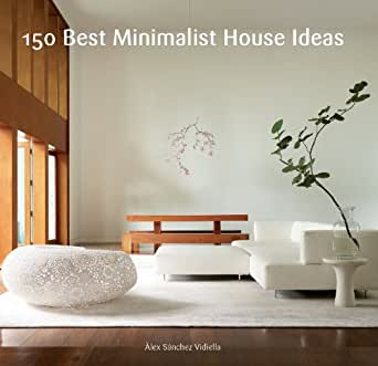 150 Best Minimalist House Ideas Kindle Edition By Alex Sanchez