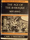 The Age of the Baroque, 1610-1660, Carl J. Friedrich, 0313240795