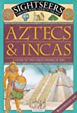 Aztecs and Incas: A Guide to Two Great Empires in 1504 (Sightseers)