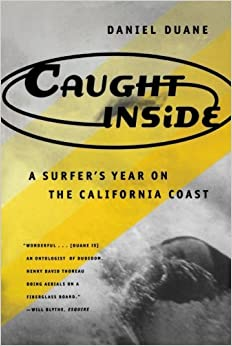 Caught Inside: A Surfer's Year on the California Coast by Daniel Duane (1997-04-10)