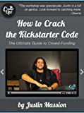 How to Crack the Kickstarter Code: The Ultimate Crowdfunding Guide