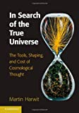 In Search of the True Universe, Martin Harwit, 1107044065