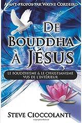 De Bouddha à Jésus  (From Buddha to Jesus French Edition): Le Bouddhisme et Le Christianisme Vus de l'Intérieur Paperback
