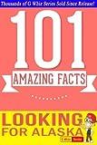 Looking for Alaska - 101 Amazing Facts: Fun Facts & Trivia Tidbits (G Whiz!)