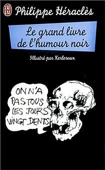 Le grand livre de l'humour noir - Philippe Héraclès - Babelio
