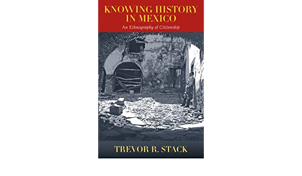 Knowing History in Mexico: An Ethnography of Citizenship