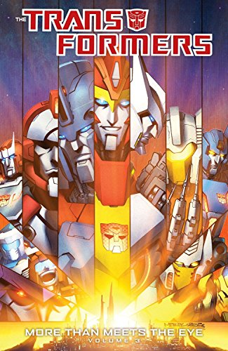 Transformers: More Than Meets The Eye Volume 3 (Transformers More Than Meets The Eye Issue 1)