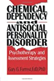 Chemical Dependency and Antisocial Personality Disorder : Psychotherapy and Assessment Strategies, , 1560249919