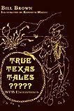 True Texas Tales?, Bill Brown, 1403388032