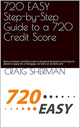 720 Credit Score >> 720 Easy Step By Step Guide To A 720 Credit Score Bonus Content Includes Tricks To Temporarily Boost Score If You Re About To Apply For A Mortgage