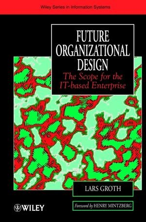 Future Organizational Design: The Scope for the IT-based Enterprise (John Wiley Series in Information Systems)