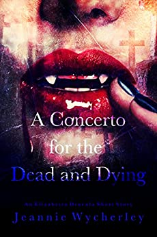 A Concerto for the Dead and Dying: An Elizabetta Dracula Short Story by [Wycherley, Jeannie]