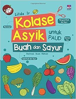 Kolase Asyik untuk PAUD : Buah dan Sayur (Indonesian Edition): Litda Ir: 9786024552893: Amazon.com: Books