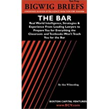 Bigwig Briefs Test Prep: The Bar: Real World Intelligence, Strategies & Experience From Leading Lawyers to Prepare You for Everything the Classroom and Textbooks Won't Teach You for the Bar