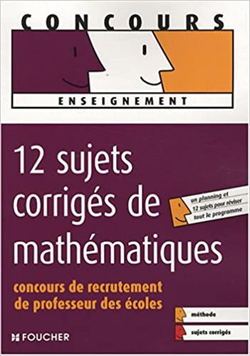 Téléchargement 12 Sujets corrigés de mathématiques : Concours de recrutement de Professeur des écoles pdf