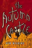 The Autumn Castle, Kim Wilkins, 044652381X