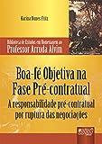 Boa-fé Objetiva na Fase Pré-Contratual. A Responsabilidade Pré-Contratual por Ruptura das Negociações