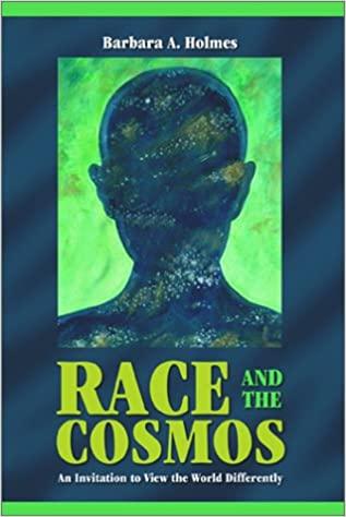 Race and the cosmos an invitation to view the world differently race and the cosmos an invitation to view the world differently barbara a holmes 9781563383779 amazon books stopboris Gallery