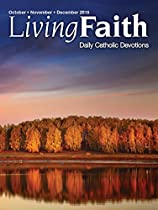 LIVING FAITH - DAILY CATHOLIC DEVOTIONS, VOLUME 31 NUMBER 3 - 2015 OCTOBER, NOVEMBER, DECEMBER  FROM CREATIVE COMMUNICATIONS FOR THE PARISH