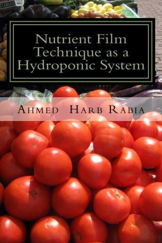 Nutrient Film Technique as a Hydroponic System: A practical guide to grow your own plants easy, healthy, fresh and low cost