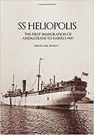 SS HELIOPOLIS THE FIRST IMMIGRATION OF ANDALUSIANS TO HAWAI'I (1907)