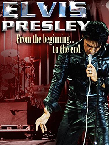 Elvis Presley: From the Beginning to the End -