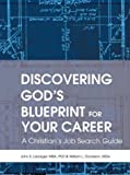 Discovering God's Blueprint for Your Career, John Lybarger and William Donelson, MDiv, 0595308481