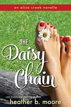 The Daisy Chain (Aliso Creek Series Book 3) by [Moore, Heather B.]