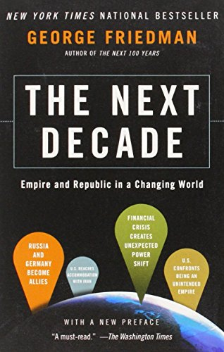The Next Decade  Empire And Republic In A Changing World By Friedman George  2012 01 10  Paperback