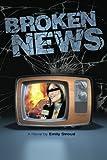 Broken News, Emily Stroud, 1481127454