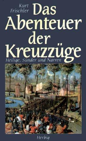 Das Abenteuer der Kreuzzüge. Heilige, Sünder und Narren.