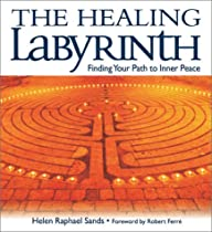 The Healing Labyrinth: Finding Your Path to Inner Peace  By Helen Raphael Sands