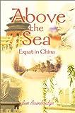 Above the Sea:Expat in China, Jim Bainbridge, 0595654428