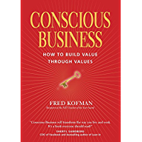Conscious Business: How to Build Value Through Values (English Edition)