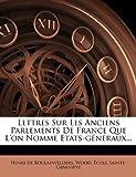 Lettres Sur les Anciens Parlements de France Que l'on Nomme Etats-Généraux..., Henri De Boulainvilliers and Wood, 1271518740