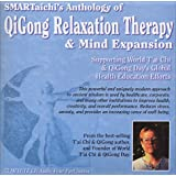 Anthology of QiGong Relaxation Therapy & Mind Expansion (Stress Relief, Anxiety Relief, Depression Relief, Heath & Fitness, Meditation, Enhancement Therapy)