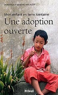 Une adoption ouverte : Mon enfant en terre lointaine par Dominique Martre-Micaleff