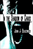 In the Shadow of Chaos, John J. Blazewick, 1413762077