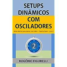 Setups Dinâmicos com Osciladores: Ideias abertas para operar com robôs (Trajecta Open Livro 2)