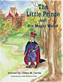 The Little Prince and His Magic Wand, Jillian M.  Curtis, 1598580108
