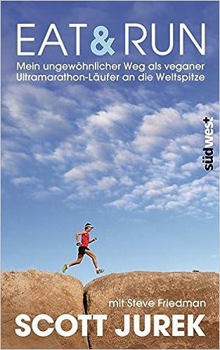 Eat & Run: Mein ungewöhnlicher Weg als veganer Ultramarathon-Läufer ...