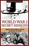World War 2 Secret Missions: Brave & Daring Secret Missions of WW2 (Holocaust, Soldier Stories, Auschwitz, Hitler, Concentration Camps, Military Missions, Military Strategy)