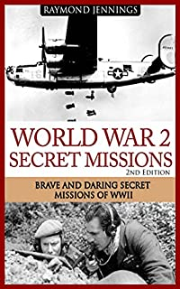 World War 2 Secret Missions: Brave & Daring Secret Missions Of Ww2 by Raymond Jennings ebook deal