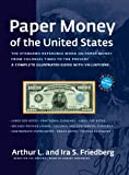 Paper Money of the United States. A Complete Illustrated Guide with Valuations