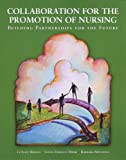 Collaboration for the Promotion of Nursing : Nursing 2000: A Collaborative Model, Briggs, LeAlice and Merk, Sonna Ehrlich, 193053809X