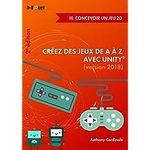 Créez des jeux de A à Z avec Unity - III. Concevoir un jeu 2D (2e édition) (French Edition)