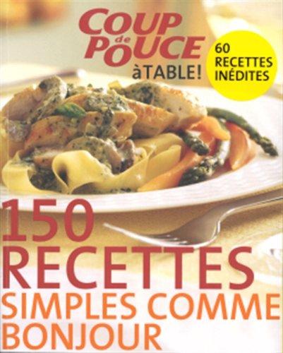 150 RECETTES SIMPLES COMME BONJOUR - Lefebvre, France, Editor; Coup De Pouce