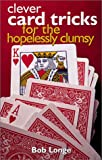Clever Card Tricks for the Hopelessly Clumsy, Bob Longe, 0806980141